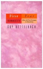Firt-year Sobriety : When All That Changes is Everything - Guy Kettelhack