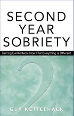 Second-year Sobriety : Getting Comfortable Now That Everything is Different - Guy Kettelhack