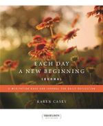 Each Day a New Beginning : A Meditation Book and Journal for Daily Reflection - Karen Casey