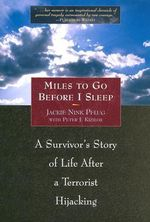Miles to Go Before I Sleep : A Survivor's Story of Life After a Terrorist Hijacking - Jackie Nink Pflug