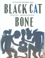 Black Cat Bone : The Life of Blues Legend Robert Johnson - J Patrick Lewis