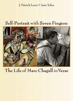 Self-Portrait with Seven Fingers : The Life of Marc Chagall in Verse - J Patrick Lewis