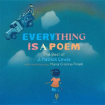 Everything Is a Poem : The Best of J. Patrick Lewis - J Patrick Lewis