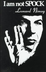 I Am Not Spock - Leonard Nimoy