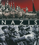The Illustrated History of the Nazis - Alessandra Minerbi