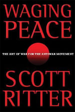 Waging Peace : The Art of War for the Antiwar Movement - Scott Ritter