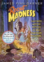 Recut Madness : Favorite Movies Retold for Your Partisan Pleasure - James Finn Garner