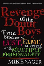 The Revenge of the Donut Boys : True Stories of Lust, Fame, Survival and Multiple Personality - Mike Sager