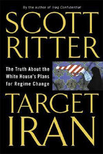 Target Iran : The Truth About the White House's Plans for Regime Change - Scott Ritter