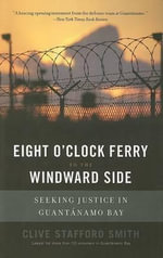 Eight O'Clock Ferry to the Windward Side : Seeking Justice in Guantanamo Bay - Clive Smith