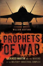 Prophets of War : Lockheed Martin and the Making of the Military-Industrial Complex - William Hartung
