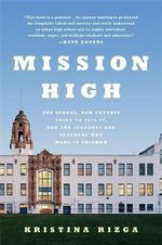 Mission High : One School, How Experts Tried to Fail it, and the Students and Teachers Who Made it Triumph - Kristina Rizga