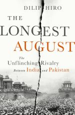 The Longest August : The Unflinching Rivalry Between India and Pakistan - Dilip Hiro