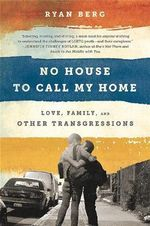No House to Call My Home : Love, Family, and Other Transgressions - Ryan Berg