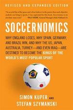 Soccernomics : Why England Loses, Why Spain, Germany, and Brazil Win, and Why the US, Japan, Australia, Turkey-And Even Iraq-Are Destined to Become the Kings of the World's Most Popular Sport - Simon Kuper
