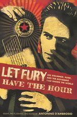 Let Fury Have the Hour : Joe Strummer, Punk, and the Movement That Shook the World