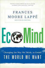 Ecomind : Changing the Way We Think, to Create the World We Want - Frances Moore Lappe