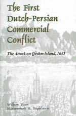 The First Dutch-Persian Commercial Conflict : The Attack on Qeshm Island, 1645 - Willem M Floor