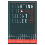 Fighting the Silent Killer : How Men and Women Can Prevent and Cope with Heart Disease Today - Peter F. Cohn
