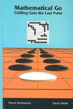 Mathematical Go : Chilling Gets the Last Point - Elwyn R. Berlekamp