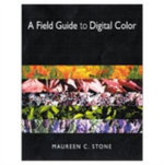 A Field Guide to Digital Color : Information Age Series - Maureen Stone