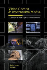 Video Games and Interactive Media : A Glimpse at New Digital Entertainment - Stephane Natkin