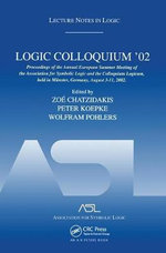 Logic Colloquium '02 : Proceedings of the Annual European Summer Meeting of the Association for Symbolic Logic and the Colloquium Logicum