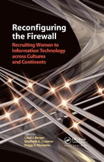 Reconfiguring the Firewall : Recruiting Women to Information Technology Across Cultures and Continents