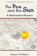 The Pea and the Sun : A Mathematical Paradox - Leonard M. Wapner