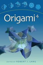 Origami 4 : Fourth International Meeting of Origami Science, Mathematics, and Education