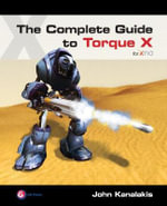The Complete Guide to Torque X :  A GarageGames Book - John Kanalakis