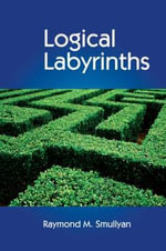 Logical Labyrinths : v. III - Raymond M. Smullyan