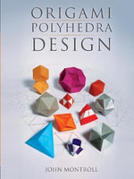Origami Polyhedra Design : 24 7 X 7 Sheets in 12 Colors - John Montroll