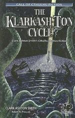 The Klarkash-Ton Cycle : Clark Ashton Smith's Cthulhu Mythos Fiction - Clark Ashton Smith