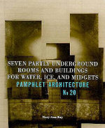 Seven Partly Underground Rooms and Buildings for Water, Ice and Midgets : Pamphlet Architecture - Mary-Ann Ray