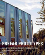 Prefab Prototypes : Site-Specific Design for Offsite Construction - Mark Anderson