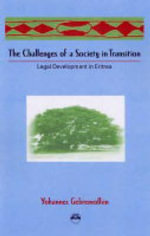 The Challenges of a Society in Transition : Legal Development in Eritrea - Yohannes Gebremedhin