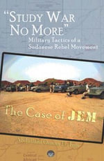 Study War No More : Military Tactics of a Sudanese Rebel Movement: the Case of Jem - Abdullahi Osman El-Tom