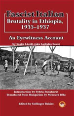 Fascist Italian : Brutality in Ethiopia 1935-1937 - Szelinger Balazs