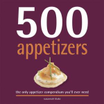 500 Appetizers : The Only Appetizer Cookbook You'll Ever Need - Susannah Blake