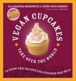 Vegan Cupcakes Take Over the World : 75 Dairy-Free Recipes for Cupcakes That Rule :  75 Dairy-Free Recipes for Cupcakes That Rule - Isa Chandra Moskowitz