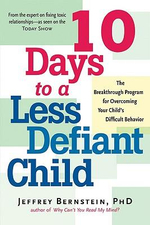 10 Days to a Less Defiant Child : The Breakthrough Program for Overcoming Your Child's Difficult Behavior :  The Breakthrough Program for Overcoming Your Child's Difficult Behavior - Jeffrey Bernstein