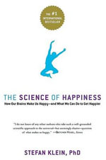 The Science of Happiness : How Our Brains Make Us Happy - and What We Can Do to Get Happier - Stefan Klein
