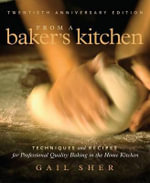 From a Baker's Kitchen : Techniques and Recipes for Professional Quality Baking in the Home Kitchen - Gail Sher