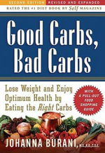 Good Carbs, Bad Carbs : Lose Weight and Enjoy Optimum Health by Eating the Right Carbs - Johanna C. Burani