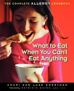 What to Eat When You Can't Eat Anything : The Complete Allergy Cookbook - Chupi Sweetman