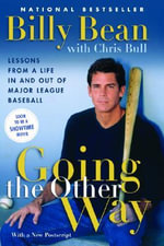 Going the Other Way : Lessons from a Life in and Out of Major League Baseball - Billy Bean
