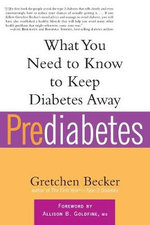 Prediabetes : What You Need to Know to Keep Diabetes Away - Gretchen Becker
