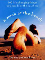 A Week at the Beach : 100 Life-changing Things You Can Do at the Seashore - Jim Hubal