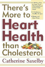 There's More to Heart Health Than Cholesterol - Catherine Saxelby